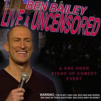 Ben Bailey Live and Uncensored — Ben Bailey