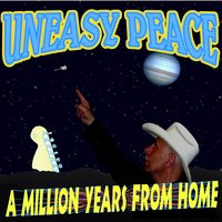 A Million Years from Home — Uneasy Peace