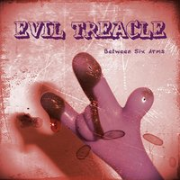 Between Six Arms — Evil Treacle