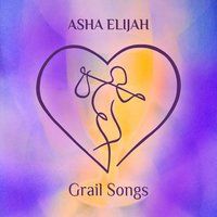 Grail Songs — ASHA