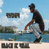 Make It Real — Ryder