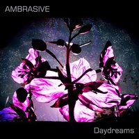 Daydreams — Ambrasive