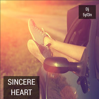 Sincere Heart — Dj 5YL3N