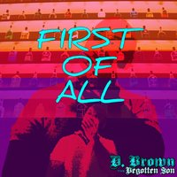 First of All — D. Brown the Begotten Son