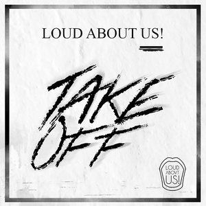 LOUD ABOUT US! - Take Off