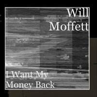 I Want My Money Back - Single — Will Moffett