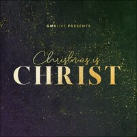 Christmas Is Christ — GMS Live