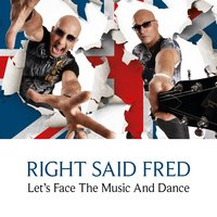 Let's Face the Music and Dance — Right Said Fred