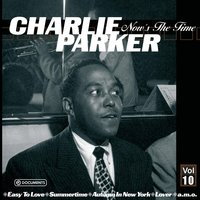 Charlie Parker Now's the Time Vol. 10 — Charlie Parker