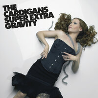 Super Extra Gravity — The Cardigans