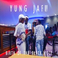 Birth of the Black Wolf — Yung Jafu