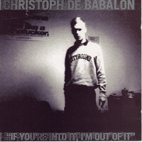 If You're Into It I'm Out of It — Christoph De Babalon