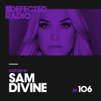 Defected Radio Episode 106 (hosted by Sam Divine) — Defected Radio