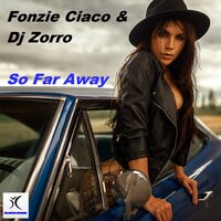 So Far Away — Fonzie Ciaco, DJ Zorro, DJ Ciaco