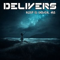 Roof Is Under Me — Delivers