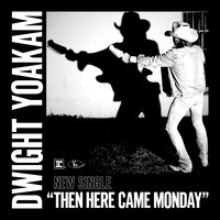 Then Here Came Monday — Dwight Yoakam