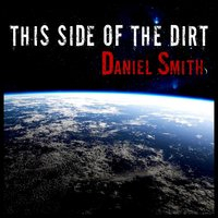 This Side of the Dirt — Daniel Smith
