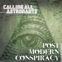 Post Modern Conspiracy — Calling All Astronauts