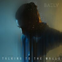 Talking to the Walls — BAELY