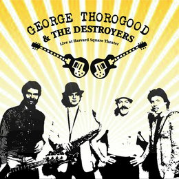 Live at Harvard Square Theater — George Thorogood & The Destroyers