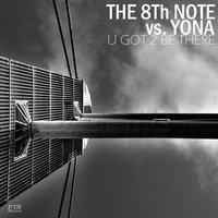 U Got 2 Be There — The 8th Note, Yona