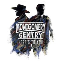 Here's to You — Montgomery Gentry
