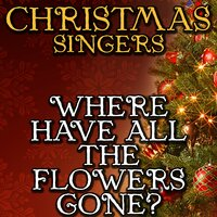 Where Have All the Flowers Gone? — Christmas Singers