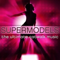 Supermodels - The Ultimate Catwalk Music — The CDM Chartbreakers