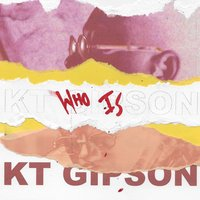 Who Is Kt Gipson — KT Gipson