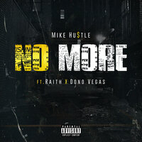 No More — Mike Hustle, Raith, Dono Vegas