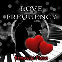 Love Frequency – Romantic Piano Music for Date Night