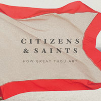 How Great Thou Art — Citizens & Saints