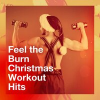 Feel the Burn Christmas Workout Hits — Fitness Cardio Jogging Experts, Running Hits, Christmas Music Workout Routine, Running Hits, Fitness Cardio Jogging Experts, Christmas Music Workout Routine
