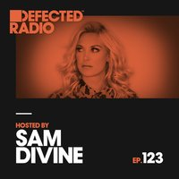 Defected Radio Episode 123 (hosted by Sam Divine) — Defected Radio