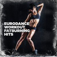 Eurodance Workout Fatburning Hits — Training Music, Workout Remix Factory, Running Music Workout, Power Music Workout
