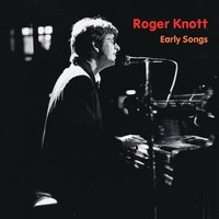 Early Songs — Roger Knott