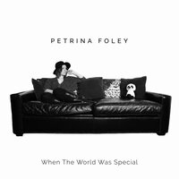 When the World Was Special — Petrina Foley