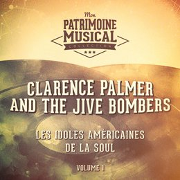 Les Idoles Américaines De La Soul: Clarence Palmer and the Jive Bombers, Vol. 1 — Clarence Palmer, The Jive Bombers