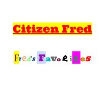 Fred's Favorites — Citizen Fred