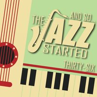 And So... The Jazz Started / Thirty-Six — сборник