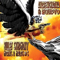 Bullet Symphony Horns And Halos #3 — Andre Nickatina, Equipto