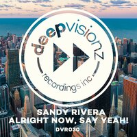Alright Now, Say Yeah! — Sandy Rivera