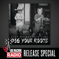 Dig Your Roots — Florida Georgia Line