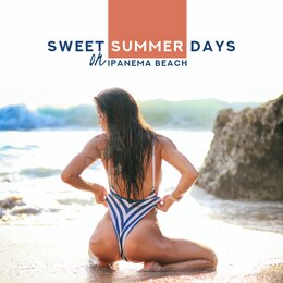 Sweet Summer Days on Ipanema Beach: Best Sunny Vacation Chillout 2019 Music Compilation — Todays Hits, Club Bossa Lounge Players, The Cocktail Lounge Players, The Cocktail Lounge Players, Todays Hits, Club Bossa Lounge Players