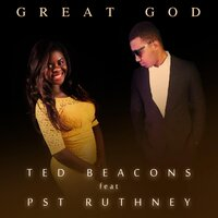 Great God — Ted Beacons, Pst Ruthney