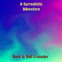 Rock & Roll Crusader — A Surrealistic Adventure