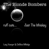Just The Whiskey — Lacy Younger, Deblois Milledge, The Blonde Bombers