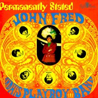 Permanently Stated — John Fred & His Playboy Band, John Fred and His Playboy Band