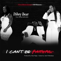 I Can't Be Faithful — Pokey Bear