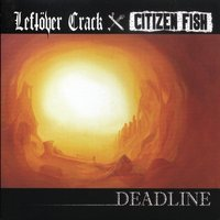 Deadline — Leftöver Crack, Citizen Fish, Leftover Crack & Citizen Fish